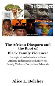 The African Diaspora and the Root of  Black Family Violence:  Excerpts of an Interview with an  African, Indigenous and American Family Violence Prevention Advocate cover image