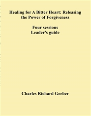 Healing for A Bitter Heart: Releasing  the Power of Forgiveness -- Leader