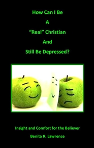 "How Can I Be A ""Real"" Christian and Still Be Depressed? cover image"