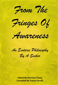 From The Fringes of Awareness An Esoteric Philosophy By A Seeker cover image