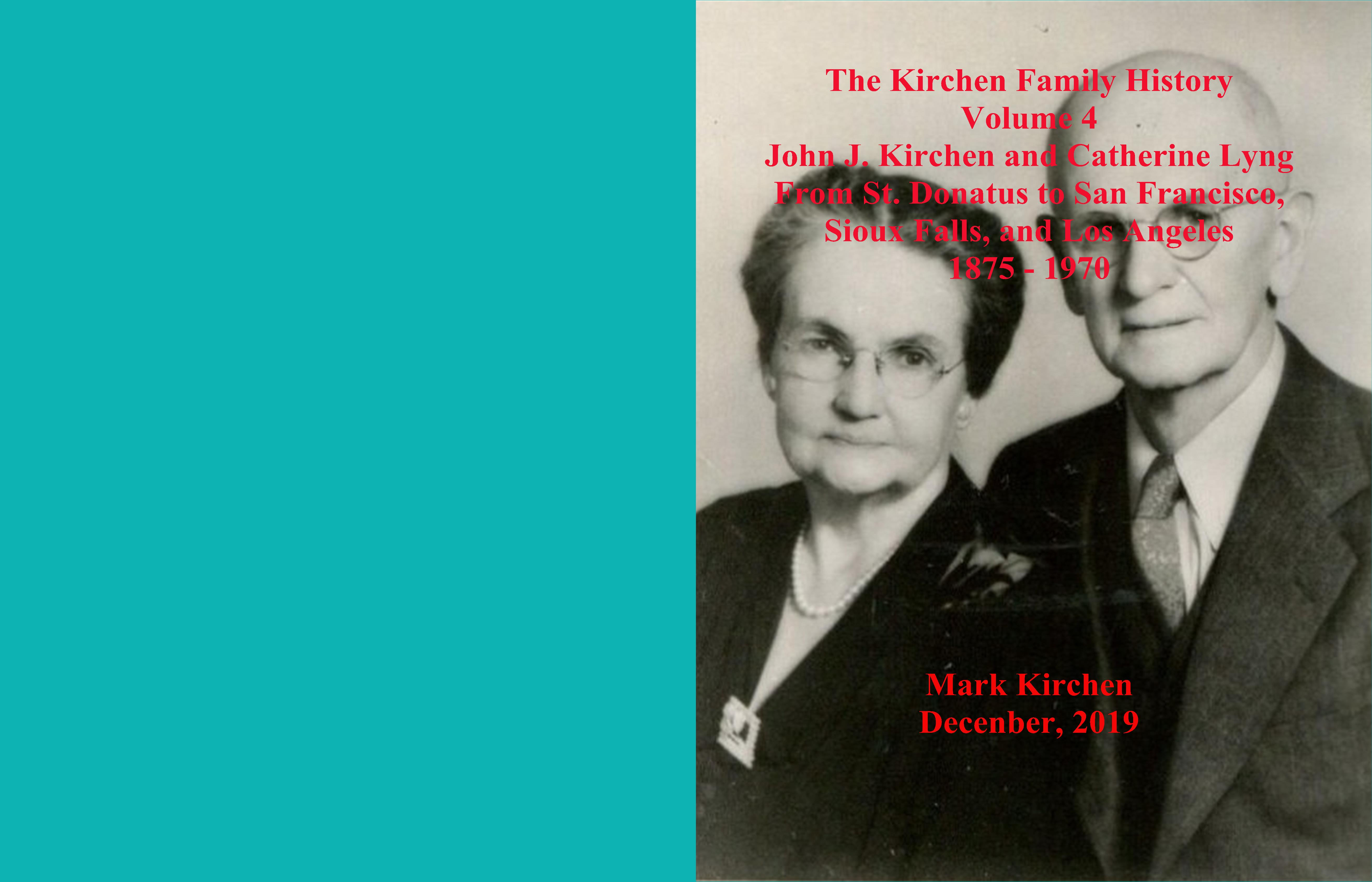 The Kirchen Family History Volume 4 John J. Kirchen and Catherine Lyng From St. Donatus to San Francisco, Sioux Falls, and Los Angeles 1875 - 1970 cover image