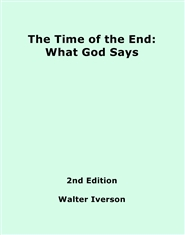 The Time of the End: What God Says, 2nd Edition cover image