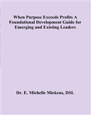 When Purpose Exceeds Profits A Foundational Development Guide for Emerging and Existing Leaders cover image