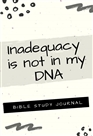Inadequacy is NOT in my DNA (black) cover image