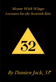 Mount With Wings: Lectures for the Scottish Rite cover image
