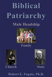 Biblical Patriarchy: Male Headship in Family, Church, and State cover image