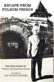 Escape From Folsom Prison - The True Story of William Jennings Bryan Burke cover image