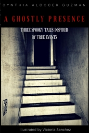 A Ghostly Presence: Three Spooky Tales inspired by True events cover image
