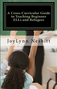 A Cross-Curricular Guide to Teaching Beginner ELLs and Refugees cover image
