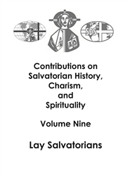 Contributions on Salvatorian History, Charism, and Spirituality. Volume Nine: Lay Salvatorians cover image