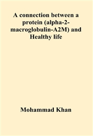 A connection between a protein (alpha-2-macroglobulin-A2M) and Healthy life cover image
