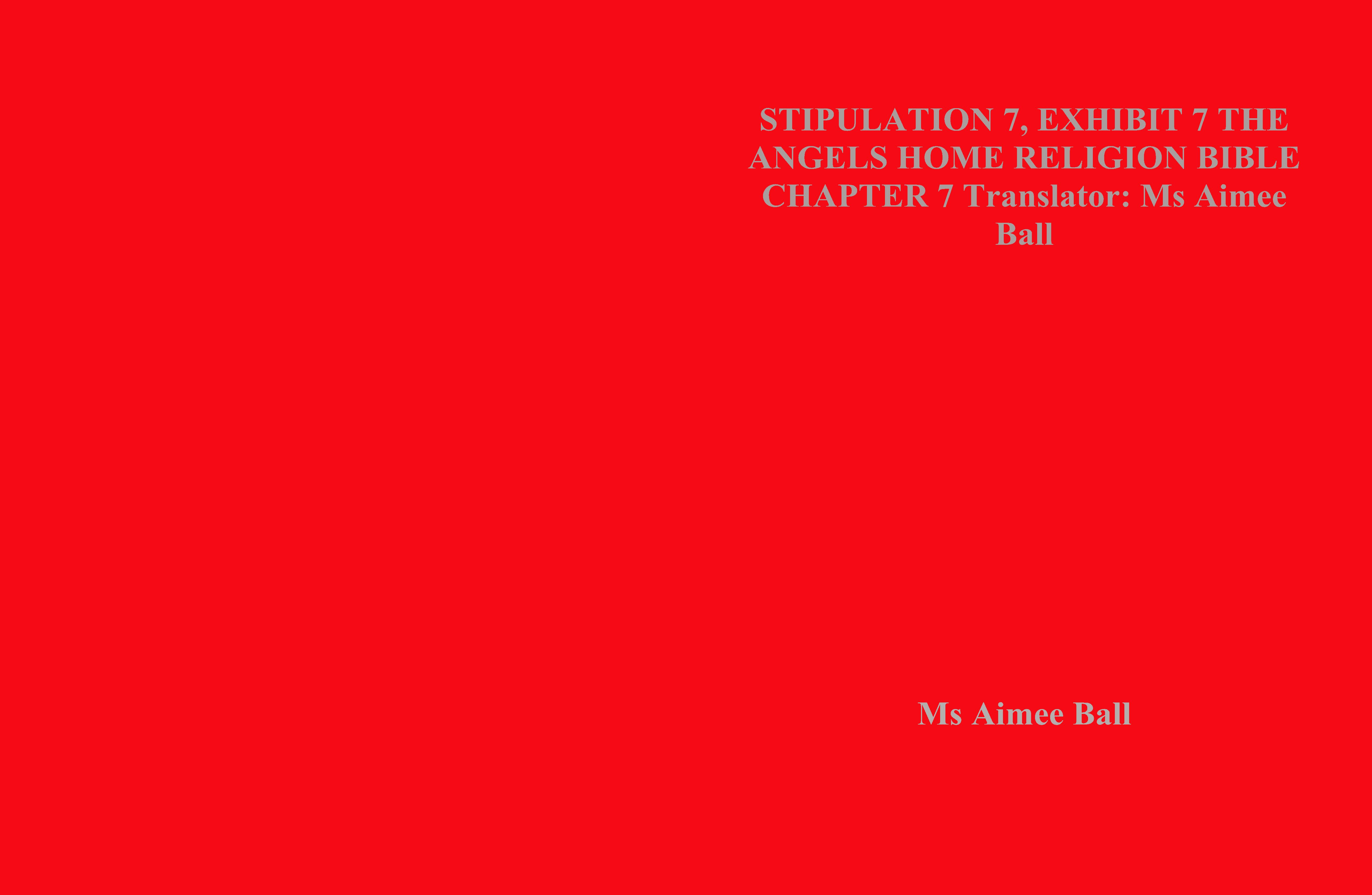 STIPULATION 7, EXHIBIT 7 THE ANGELS HOME RELIGION BIBLE CHAPTER 7 Translator: Ms Aimee Ball cover image