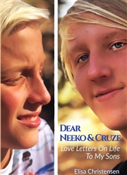 Dear Neeko And Cruze: Love Letters On Life For My Sons cover image
