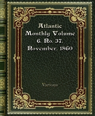 Atlantic Monthly Volume 6. No. 37. November. 1860 cover image