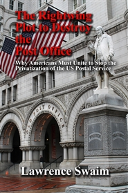 The Rightwing Plot to Destroy the Post Office: Why Americans Must Unite to Stop the Privatization of the US Postal Service cover image