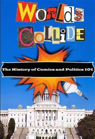 Worlds Collide: The History of Comics and Politics 101 cover image