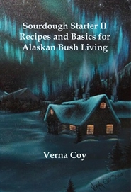 Sourdough Starter II Recipes and Basics for Alaskan Bush Living cover image