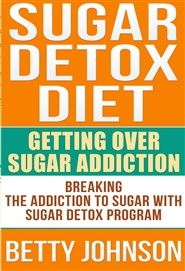 Sugar Detox Diet: Getting Over Sugar Addiction cover image