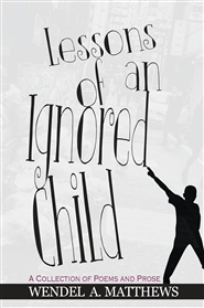 Lessons of An Ignored Child - A Collection of Poems and Prose cover image