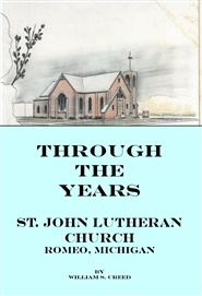 Through The Years - A History of St. John Lutheran Church Romeo, Michigan cover image