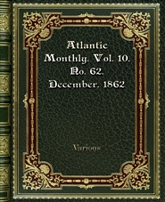Atlantic Monthly. Vol. 10. No. 62. December. 1862 cover image