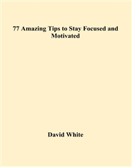 77 Amazing Tips to Stay Focused and Motivated cover image