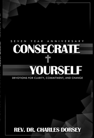 Consecrate Yourself: Devotions for Clarity, Commitment, and Change 7 Year Edition cover image