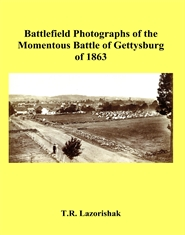 Battlefield Photographs of the Momentous Battle of Gettysburg of 1863 cover image
