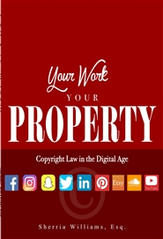 Your Work Your Property: Copyright Law In The Digital Age cover image