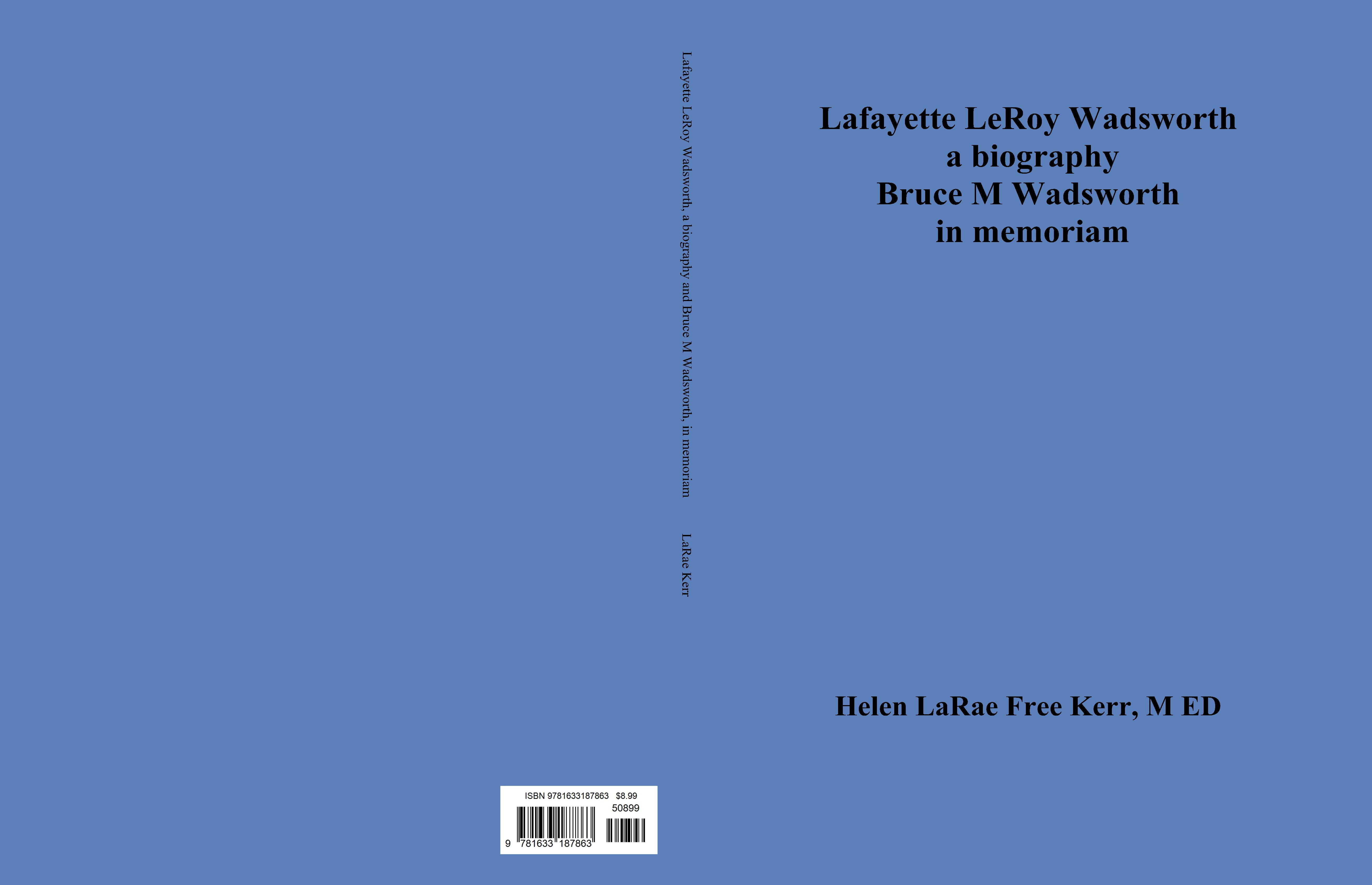 Lafayette LeRoy Wadsworth a biography Bruce M Wadsworth in memoriam cover image