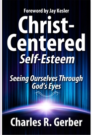 Christ-Centered Self-Esteem: Seeing Ourselves through God