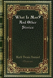 What Is Man? And Other Stories cover image