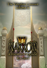 The Narrow Gate - The Yahushaic Covenant Volume IV cover image