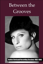 Between the Grooves: Barbra Streisand Recording Sessions 1962-1993 cover image