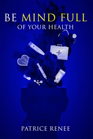 Be MiIND FULL of Your Health by Patrice Renee cover image