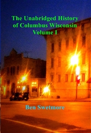 The Unabridged History of Columbus Wisconsin Volume I cover image