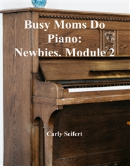 Busy Moms Do Piano: Newbies, Module 2 cover image