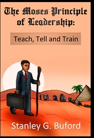 The Moses Principle of Leadership: Teach, Tell and Train cover image