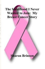 The Sisterhood I Never Wanted to Join: My Breast Cancer Story cover image