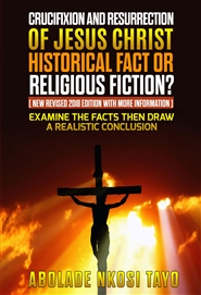 THE CRUCIFIXION AND RESURRECTION OF JESUS CHRIST HISTORICAL FACT OR RELIGIOUS FICTION? cover image