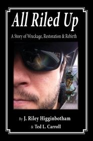 All Riled Up: A Story of Wreckage, Restoration & Rebirth cover image