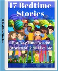 17 Bed Time Stories - For DayTime Reads: Stories Of Kids Like Me cover image