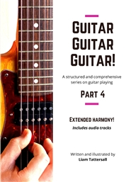 Guitar Guitar Guitar! A structured and comprehensive series on guitar playing - Part 4 - Extended Harmony! cover image