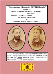 The American History of a POTTER Family - Volume IV - Algernon Sidney Potter.CH 7 and Grant Pedigree.APP 7A cover image