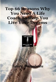 Top 66 Reasons Why You Need A Life Coach To Help You Live Your Dreams cover image