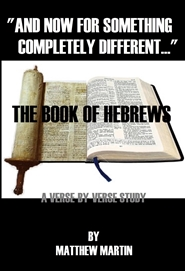 """AND NOW FOR SOMETHING COMPLETELY DIFFERENT"" : A Study of the Book of Hebrews cover image"