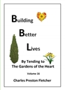 Building Better Lives - By Tending to the Gardens of the Heart cover image