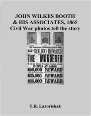 JOHN WILKES BOOTH & HIS ASSOCIATES, 1865 Civil War photos tell the story cover image