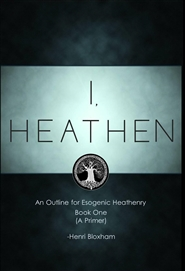 I, Heathen An Outline for Esogenic Heathenry cover image