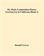 My Music Composition History Growing Up In California (Book 1) cover image